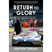 Return to Glory: The Story of Fordas Revival and Victory at the Toughest Race in the World, Paperback/Matthew Debord