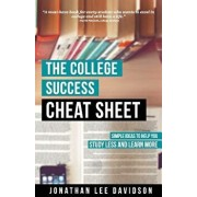 The College Success Cheat Sheet: Simple Ideas to Help You Study Less and Learn More, Paperback/Jonathan Lee Davidson
