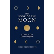 Book of the Moon: A Guide to Our Closest Neighbor, Hardcover/Maggie Aderin-Pocock