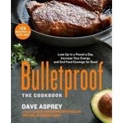 Bulletproof: The Cookbook: Lose Up to a Pound a Day, Increase Your Energy, and End Food Cravings for Good, Hardcover/Dave Asprey