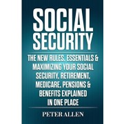 Social Security: The New Rules, Essentials & Maximizing Your Social Security, Retirement, Medicare, Pensions & Benefits Explained In On, Paperback/Peter Allen