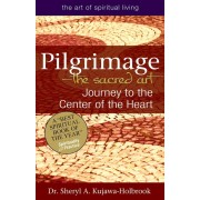 Pilgrimage--The Sacred Art: Journey to the Center of the Heart, Paperback