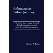 Reforming the Federal Judiciary: My Former Court Needs to Overhaul Its Staff Attorney Program and Begin Televising Its Oral Arguments, Paperback