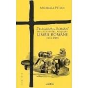 Telegraful Roman in lupta pentru apararea limbii romane 1853-1900 - Michaela Petian