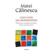 Cinci fete ale modernitatii/Matei Calinescu