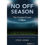 No Off Season: The Constant Pursuit of More. a Playbook for Achieving More in Business and Life, Hardcover/Steve Jones