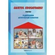 Caietul educatoarei pentru planificarea activitatilor didactice - Gabriela Berbeceanu Smaranda-Maria Cioflica
