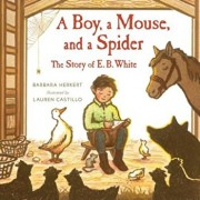 A Boy, a Mouse, and a Spider--The Story of E. B. White, Hardcover/Barbara Herkert
