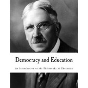 Democracy and Education: An Introduction to the Philosophy of Education, Paperback/John Dewey