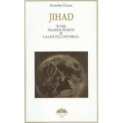 Jihad intre Islamul politic si Califatul universal - Dumitru Chican