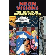 Neon Visions: The Comics of Howard Chaykin, Paperback/Brannon Costello