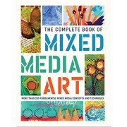 The Complete Book of Mixed Media Art: More Than 200 Fundamental Mixed Media Concepts and Techniques, Hardcover/Walter Foster