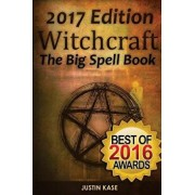 Witchcraft: The Big Spell Book: The Ultimate Guide to Witchcraft, Spells, Rituals and Wicca, Paperback/Justin Kase