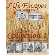 Life Escapes Coloring Collection 1: Adult Coloring Books 60 Grayscale Coloring Pages, Big Book with Variety of Coloring Themes, Paperback/Kimberly Hawthorne