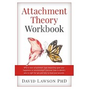 Attachment Theory Workbook: Why is your attachment type impacting upon your happiness in relationships? Discover how to identify who is right for, Paperback/David Lawson Phd