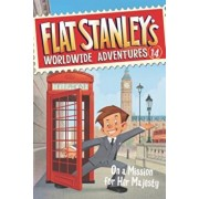 Flat Stanley's Worldwide Adventures '14: On a Mission for Her Majesty, Paperback/Kate Egan