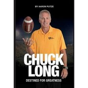 Chuck Long: Destined for Greatness: The Story of Chuck Long and Resurgence of Iowa Hawkeyes Football, Hardcover/Aaron Putze