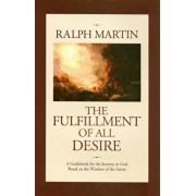 The Fulfillment of All Desire: A Guidebook for the Journey to God Based on the Wisdom of the Saints, Hardcover/Ralph Martin