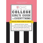 U Chic: The College Girl's Guide to Everything: Dealing with Dorms, Classes, Sororities, Social Media, Dating, Staying Safe, a, Paperback/Christie Garton