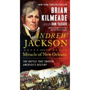 Andrew Jackson and the Miracle of New Orleans: The Battle That Shaped America's Destiny, Paperback/Brian Kilmeade