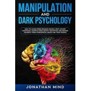 Manipulation and Dark Psychology: How to Learn Speed Reading People, Spot Covert Emotional Manipulation, Detect Deception and Defend Yourself from Nar, Paperback/Jonathan Mind