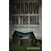 Shadow on the Hill: The True Story of a 1925 Kansas Murder, Paperback