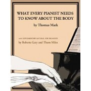 What Every Pianist Needs to Know about the Body, Paperback/Thomas Mark