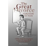 The Great Divorce Study Guide for Teens: A Bible Study for Teenagers on the C.S. Lewis Book the Great Divorce, Paperback/Alan Vermilye