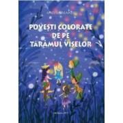 Povesti colorate de pe Taramul Viselor - Amedeia Neamtu