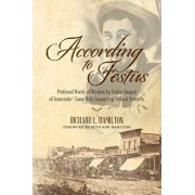 According to Festus: Profound Words of Wisdom by Festus Haggen of Gunsmoke(c) Fame with Supporting Biblical Proverbs, Paperback/Richard L. Hamilton
