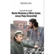 Dosarele Securitatii Marian Munteanu si Miron Cozma versus Piata Universitatii - Ramona Ursu