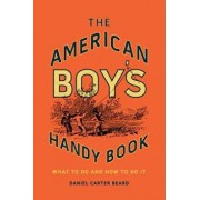 The American Boy's Handy Book: What to Do and How to Do It, Hardcover/Daniel Carter Beard