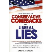 Conservative Comebacks to Liberal Lies: Issue by Issue Responses to the Most Common Claims of the Left from A to Z, Paperback/Gregg Jackson