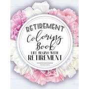 Retirement Coloring Book: Funny Cute Retirement Coloring Book: Perfect Ideas Retire Inspired, Retirement Gifts for Him, Her, Men, Women, Mom, Da, Paperback/Live Your Life Press
