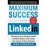 Maximum Success with LinkedIn: Dominate Your Market, Build a Global Brand, and Create the Career of Your Dreams, Paperback/Dan Sherman
