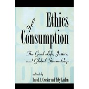 Ethics of Consumption. The Good Life, Justice, and Global Stewardship, Paperback/***