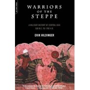 Warriors of the Steppe: Military History of Central Asia, 500 BC to 1700 Ad, Paperback/Erik Hildinger