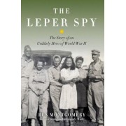 The Leper Spy: The Story of an Unlikely Hero of World War II, Hardcover