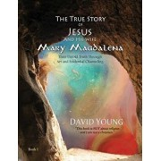 The True Story of Jesus and His Wife Mary Magdalena: Their Untold Truth Through Art and Evidential Channeling, Hardcover/David Young