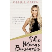 She Means Business: Turn Your Ideas Into Reality and Become a Wildly Successful Entrepreneur, Paperback