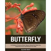 Butterfly: A Children Pictures Book About Butterfly With Fun Butterfly Facts and Photos For Kids, Paperback/Alma Ray