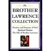 The Brother Lawrence Collection: Practice and Presence of God, Spiritual Maxims, the Life of Brother Lawrence, Paperback/Brother Lawrence