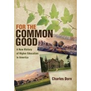 For the Common Good: A New History of Higher Education in America, Hardcover/Charles Dorn