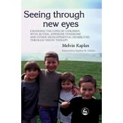 Seeing Through New Eyes: Changing the Lives of Children with Autism, Asperger Syndrome and Other Developmental Disabilities Through Vision Ther, Paperback/Stephen M. Edelson