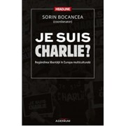 Je suis Charlie' Regandirea libertatii in Europa multiculturala/Sorin Bocancea