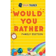 Would You Rather - Family Edition: Hilarious Questions Of Wild, Funny & Silly Scenarios To Get Your Kids Thinking!(For Boys And Girls Ages 6, 7, 8, 9,, Paperback/Brain Trainer