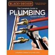 Black and Decker the Complete Guide to Plumbing 7th Edition Completely Updated to Current Codes