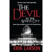 The Devil in the White City: Murder, Magic, and Madness at the Fair That Changed America, Paperback/Erik Larson