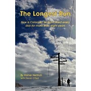 The Longest Run: How a Colorado ski bum skied every day for more than eight years, Paperback/Devon O'Neil