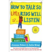 How to Talk So Little Kids Will Listen: A Survival Guide to Life with Children Ages 2-7, Paperback